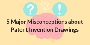 5 Major Misconceptions about Patent Invention Drawings