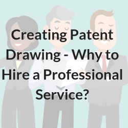 Creating Patent Drawing - Why to Hire a Professional Service