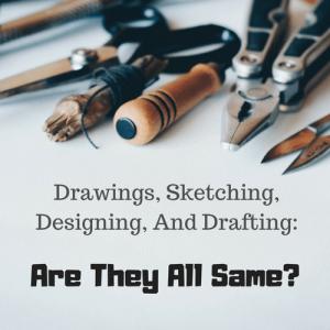 Drawings, Sketching, Designing, And Drafting