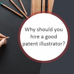 why should you hire a good patent illustrator