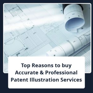Top Reasons to buy Accurate & Professional Patent Illustration Services