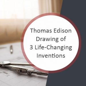 Thomas Edison Drawing of 3 Life-Changing Inventions