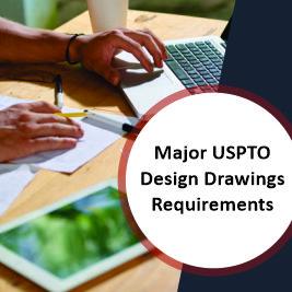 Major USPTO Design Drawings Requirements
